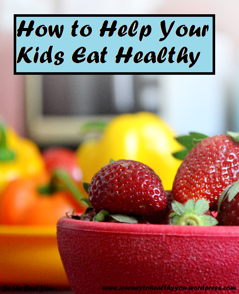 How to Help Your Kids Eat Healthy