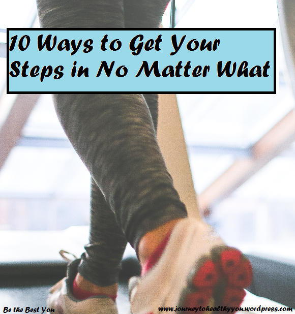 10 Ways to Get Your Steps in No Matter What