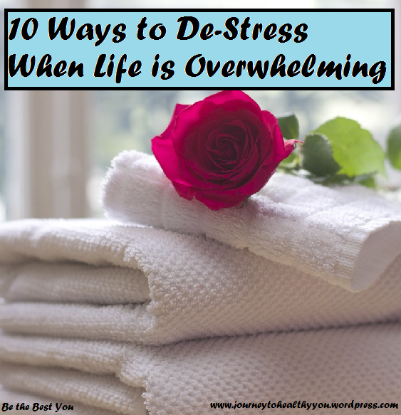 10 Ways to De-Stress When Life is Overwhelming